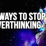 9 Ways To Stop Overthinking