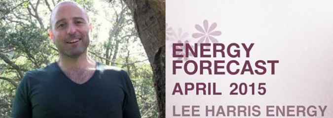 Lee Harris April 2015 Energy Forecast – Heart & 3rd Eye Opening Strongly