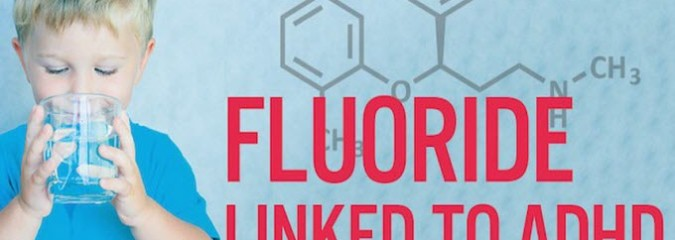 New Evidence Links Fluoride (In Our Drinking Water!) to Increasing Cases of ADHD