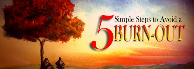 5 Simple Steps to Avoid a Burn-Out — No. 2 is a Must!