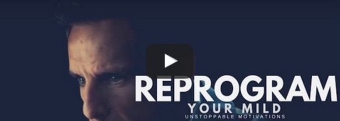Morning Inspiration:  How To Reprogram Your Mind (Motivational Video)