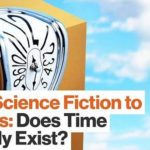From Science Fiction to Physics: Does Time Actually Exist? | James Gleick