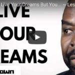 Morning Inspiration: Nobody Can Live Your Dreams But You (Motivational Video with Les Brown)