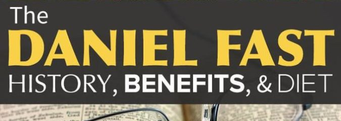 Daniel Fast: Benefits for Your Spiritual, Emotional & Physical Health